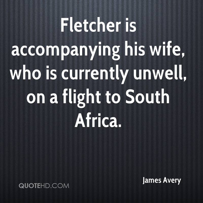 Fletcher is accompanying his wife, who is currently unwell, on a flight to South Africa.