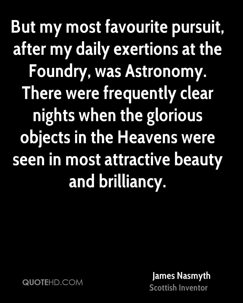 But my most favourite pursuit, after my daily exertions at the Foundry, was Astronomy. There were frequently clear nights when the glorious objects in the Heavens were seen in most attractive beauty and brilliancy.