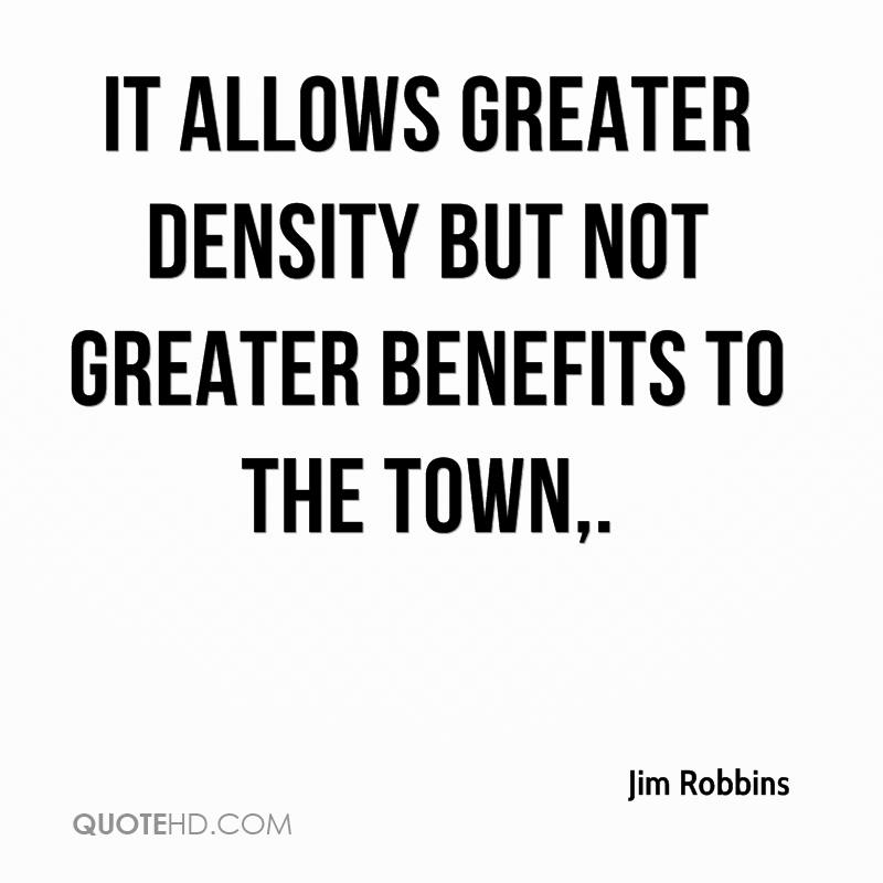It allows greater density but not greater benefits to the town.