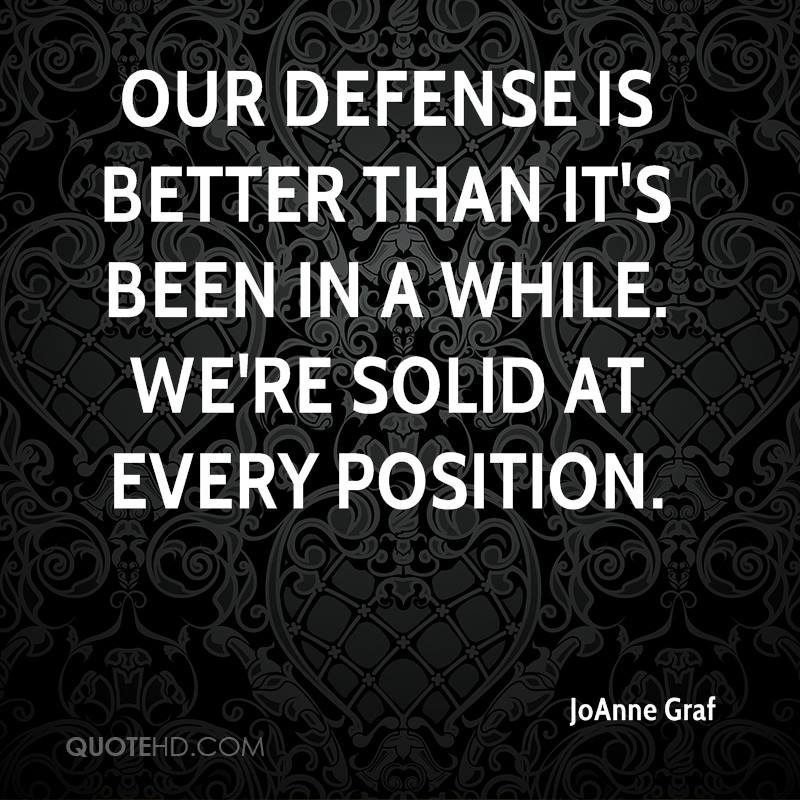 Our defense is better than it's been in a while. We're solid at every position.