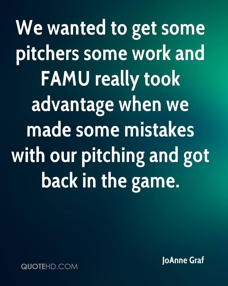 We wanted to get some pitchers some work and FAMU really took advantage when we made some mistakes with our pitching and got back in the game.