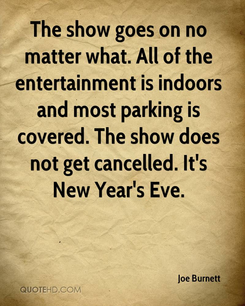 The show goes on no matter what. All of the entertainment is indoors and most parking is covered. The show does not get cancelled. It's New Year's Eve.