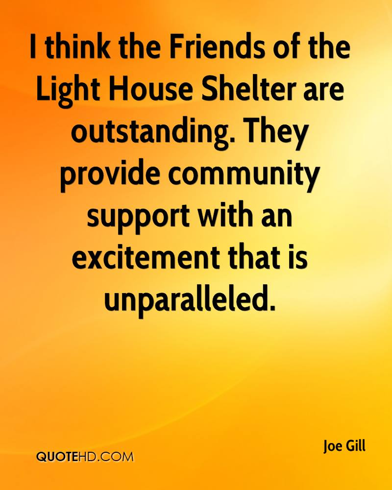 I think the Friends of the Light House Shelter are outstanding. They provide community support with an excitement that is unparalleled.