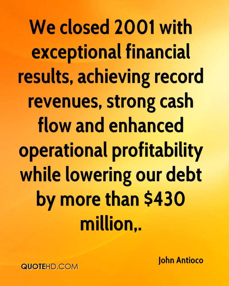 We closed 2001 with exceptional financial results, achieving record revenues, strong cash flow and enhanced operational profitability while lowering our debt by more than $430 million.