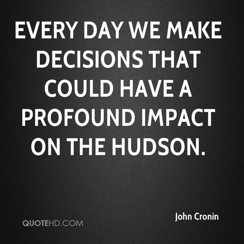 Every day we make decisions that could have a profound impact on the Hudson.