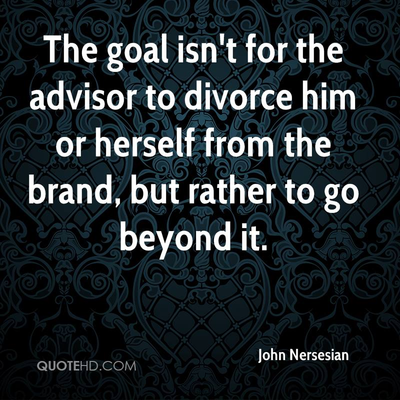 The goal isn't for the advisor to divorce him or herself from the brand, but rather to go beyond it.