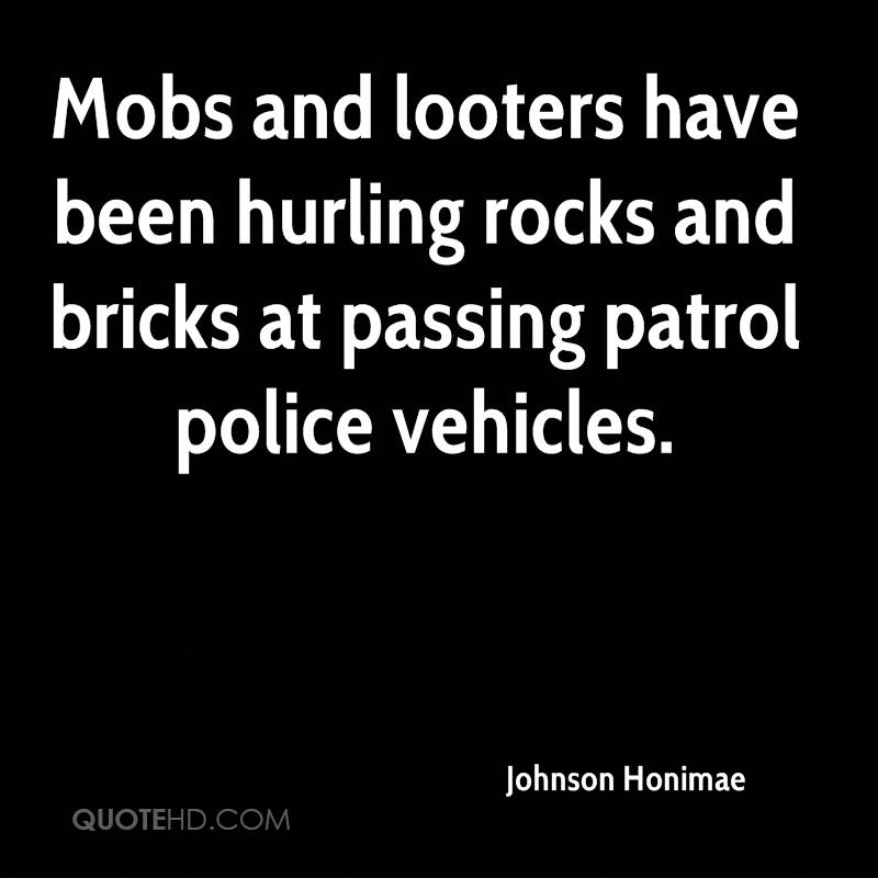 Mobs and looters have been hurling rocks and bricks at passing patrol police vehicles.