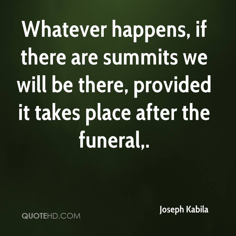 Whatever happens, if there are summits we will be there, provided it takes place after the funeral.