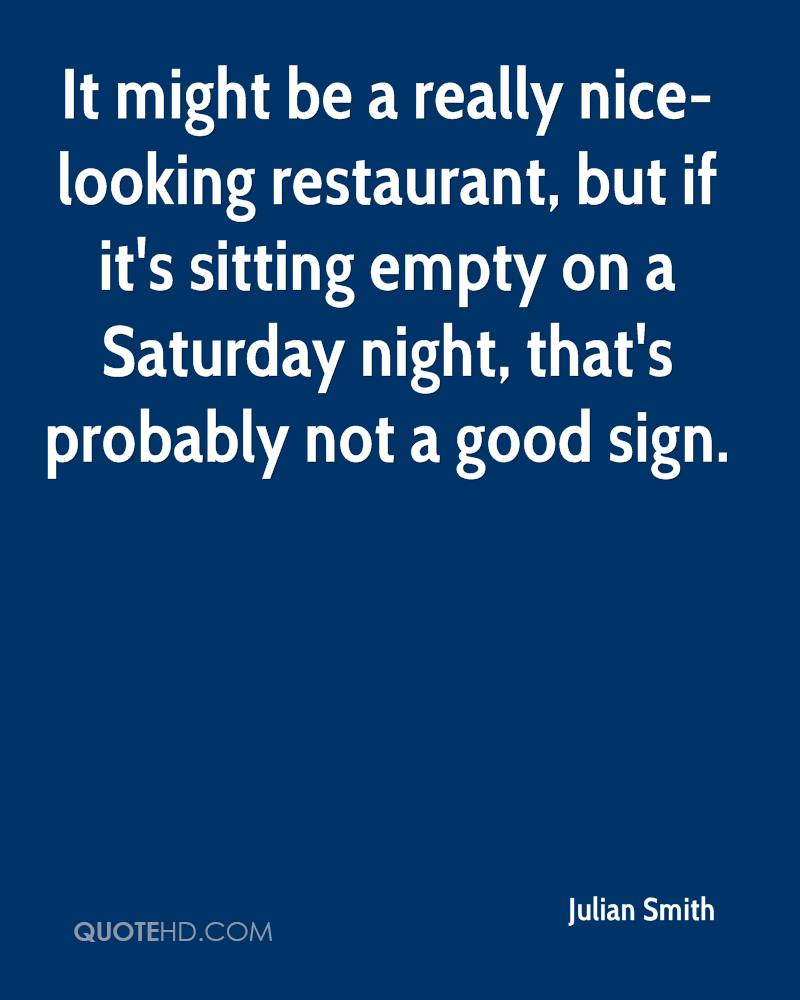 It might be a really nice-looking restaurant, but if it's sitting empty on a Saturday night, that's probably not a good sign.