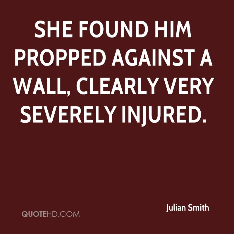 She found him propped against a wall, clearly very severely injured.