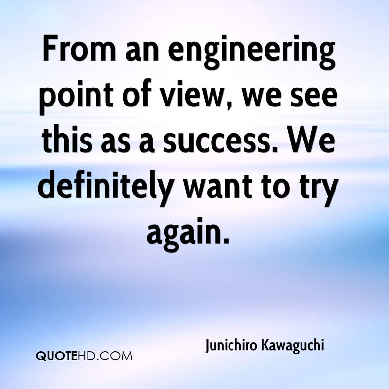 From an engineering point of view, we see this as a success. We definitely want to try again.