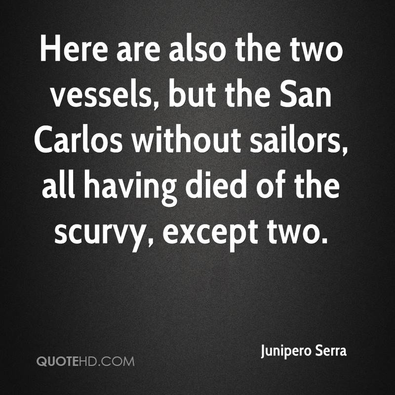 Here are also the two vessels, but the San Carlos without sailors, all having died of the scurvy, except two.