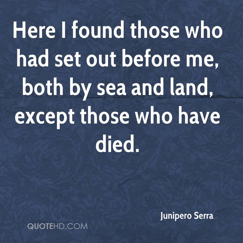 Here I found those who had set out before me, both by sea and land, except those who have died.