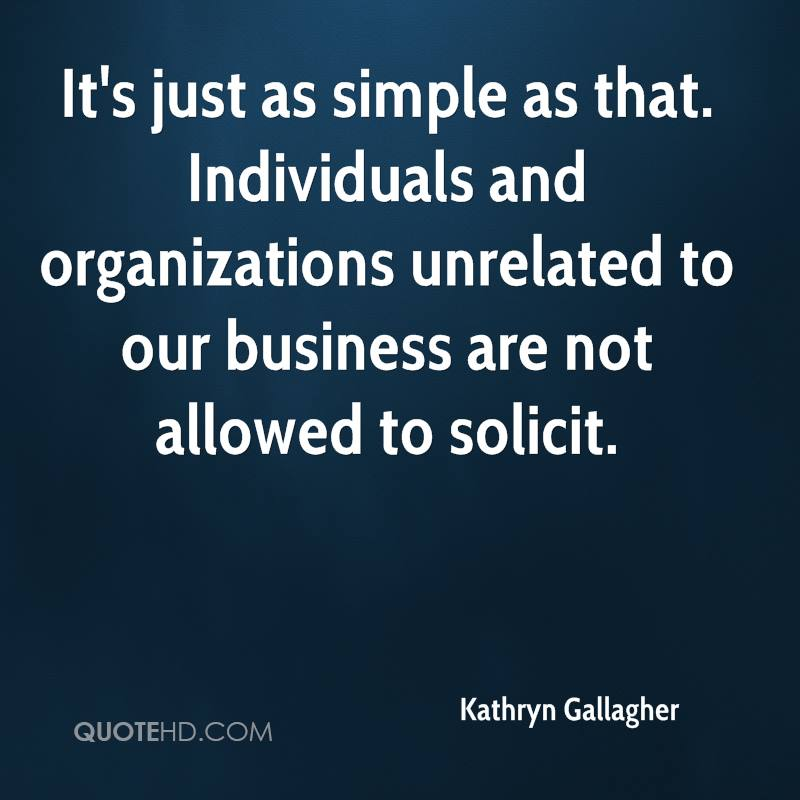 It's just as simple as that. Individuals and organizations unrelated to our business are not allowed to solicit.