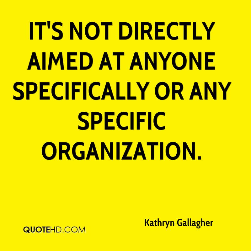 It's not directly aimed at anyone specifically or any specific organization.
