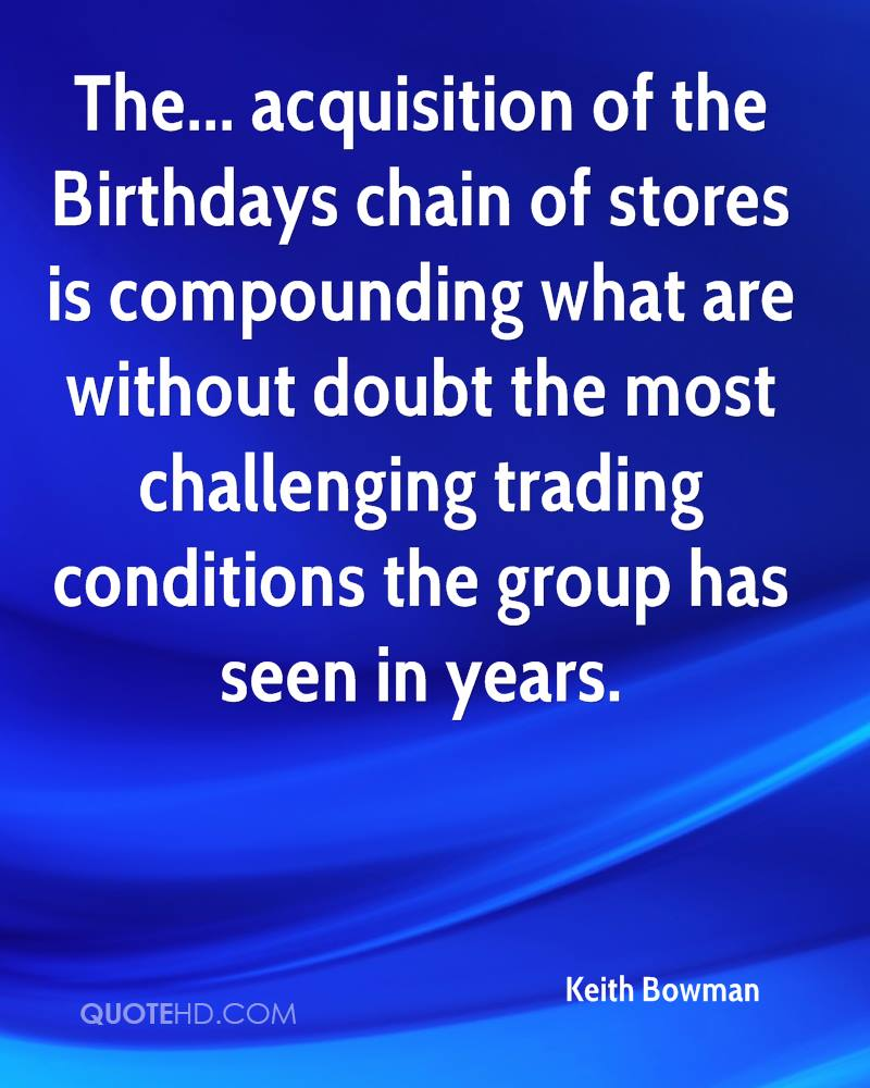 The... acquisition of the Birthdays chain of stores is compounding what are without doubt the most challenging trading conditions the group has seen in years.