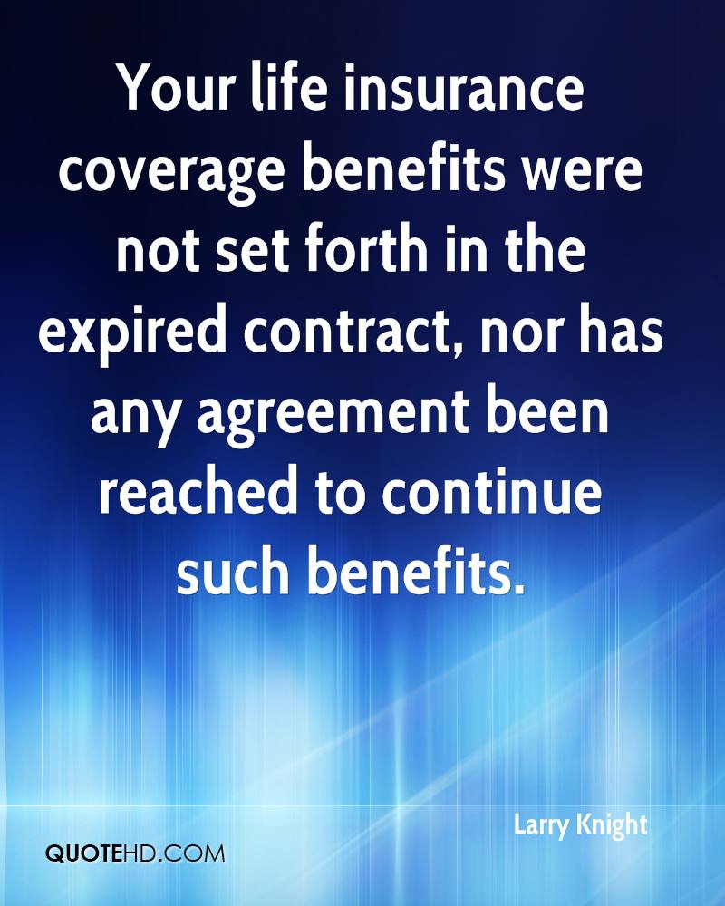 Your life insurance coverage benefits were not set forth in the expired contract, nor has any agreement been reached to continue such benefits.