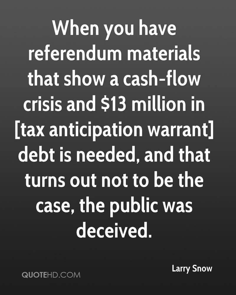 When you have referendum materials that show a cash-flow crisis and $13 million in [tax anticipation warrant] debt is needed, and that turns out not to be the case, the public was deceived.