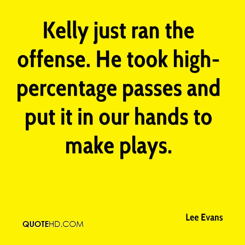Kelly just ran the offense. He took high-percentage passes and put it in our hands to make plays.