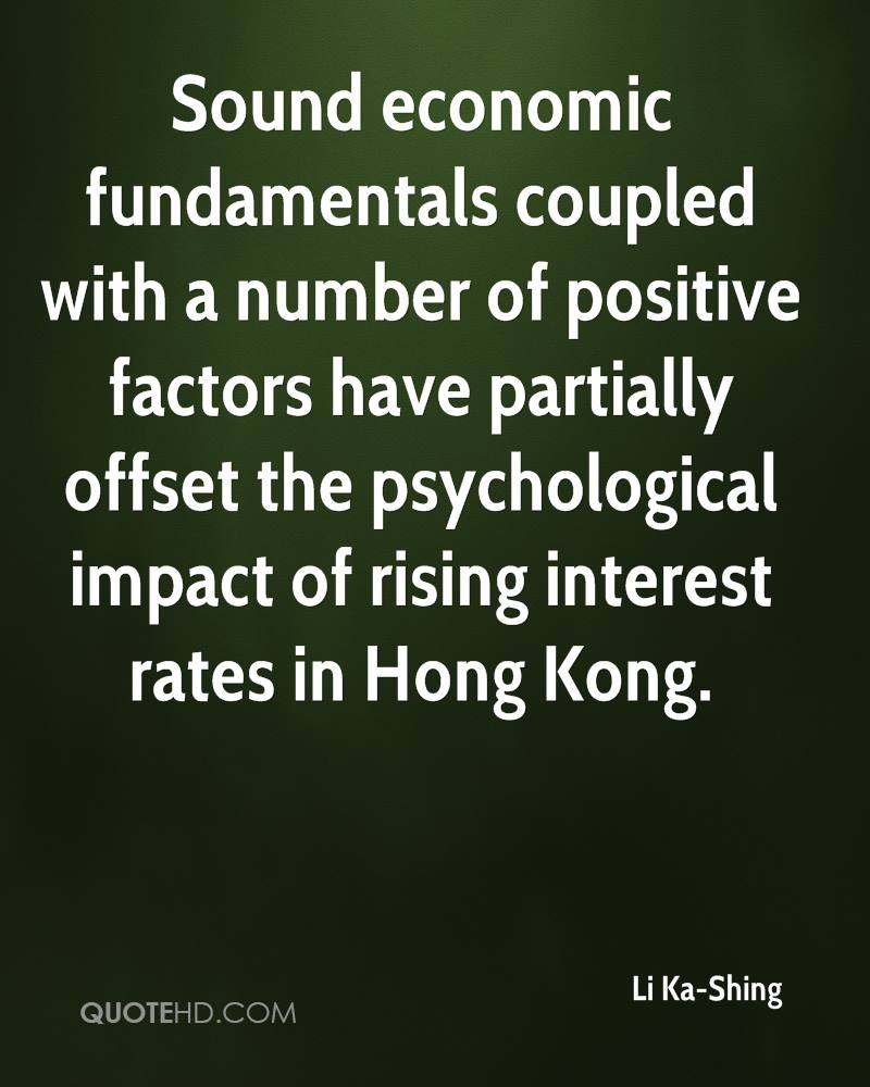 Sound economic fundamentals coupled with a number of positive factors have partially offset the psychological impact of rising interest rates in Hong Kong.