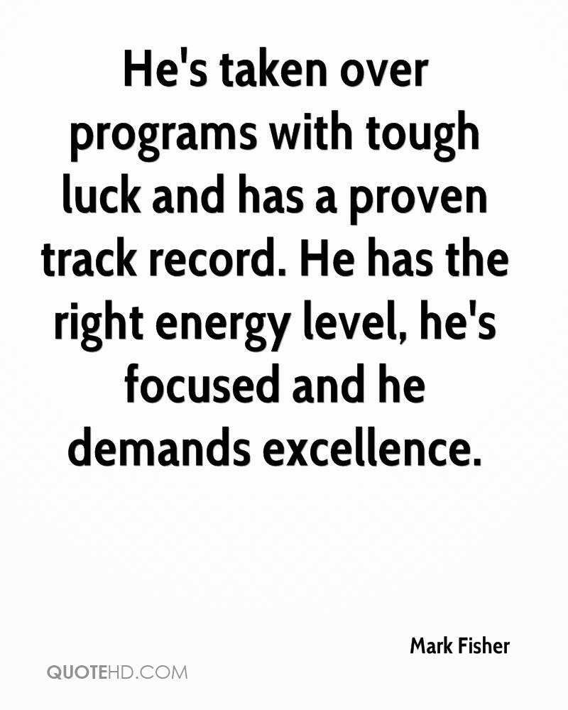 He's taken over programs with tough luck and has a proven track record. He has the right energy level, he's focused and he demands excellence.