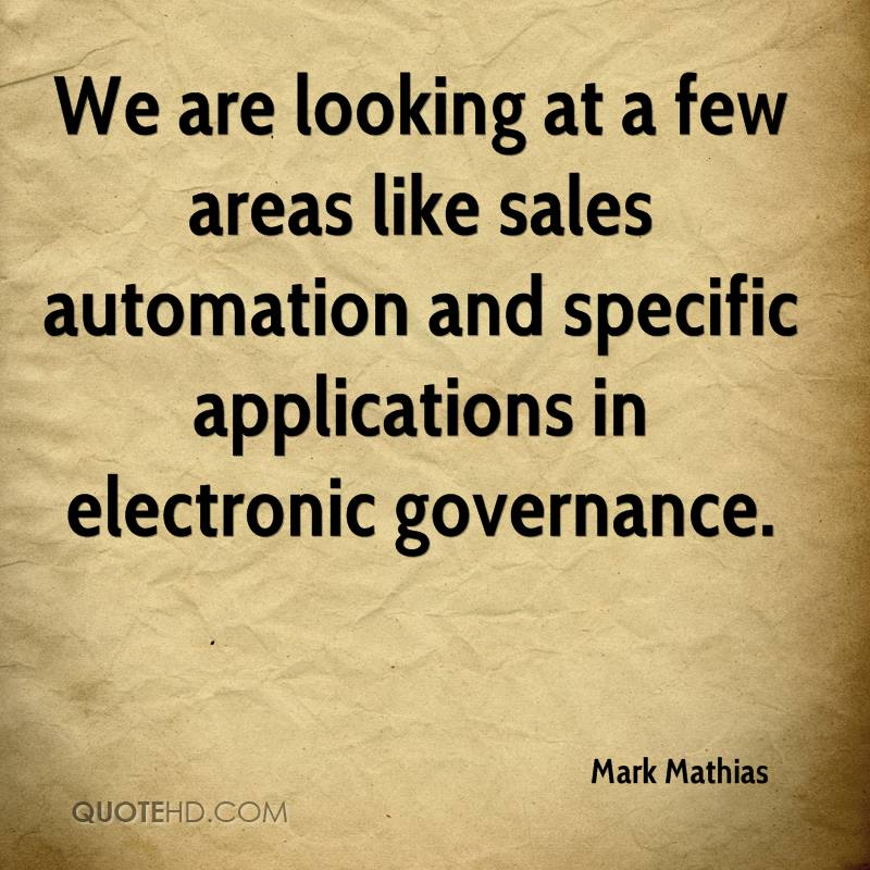 We are looking at a few areas like sales automation and specific applications in electronic governance.