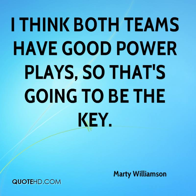 I think both teams have good power plays, so that's going to be the key.