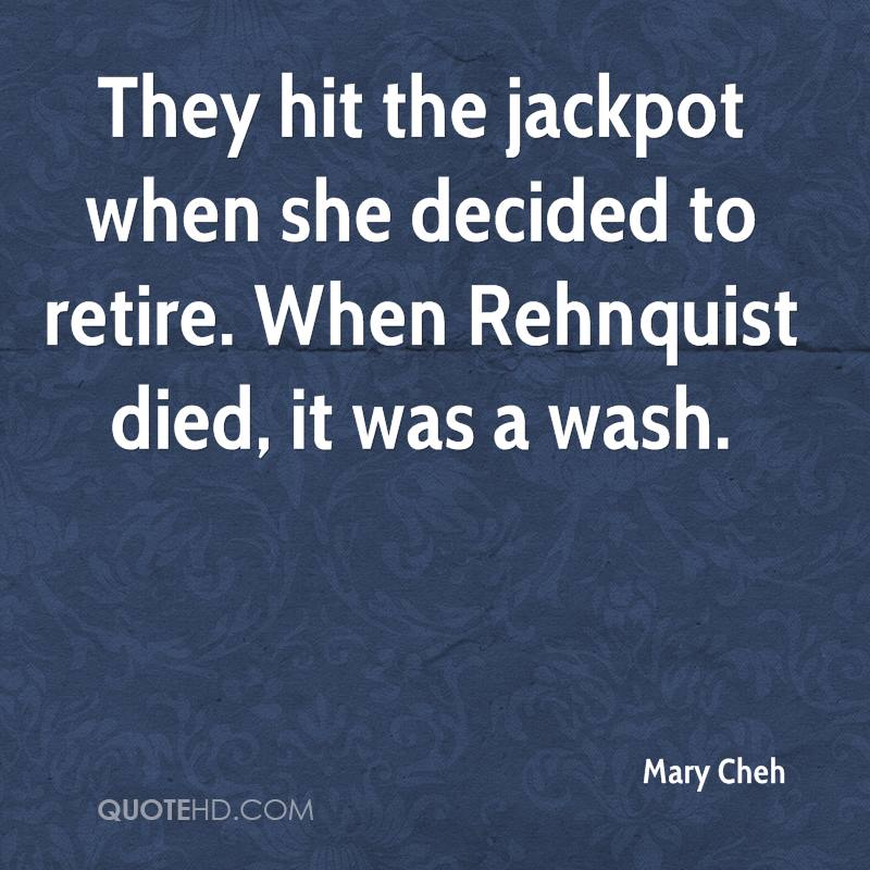 They hit the jackpot when she decided to retire. When Rehnquist died, it was a wash.