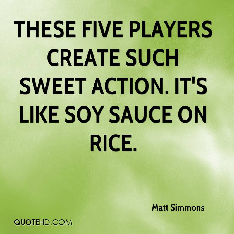 These five players create such sweet action. It's like soy sauce on rice.