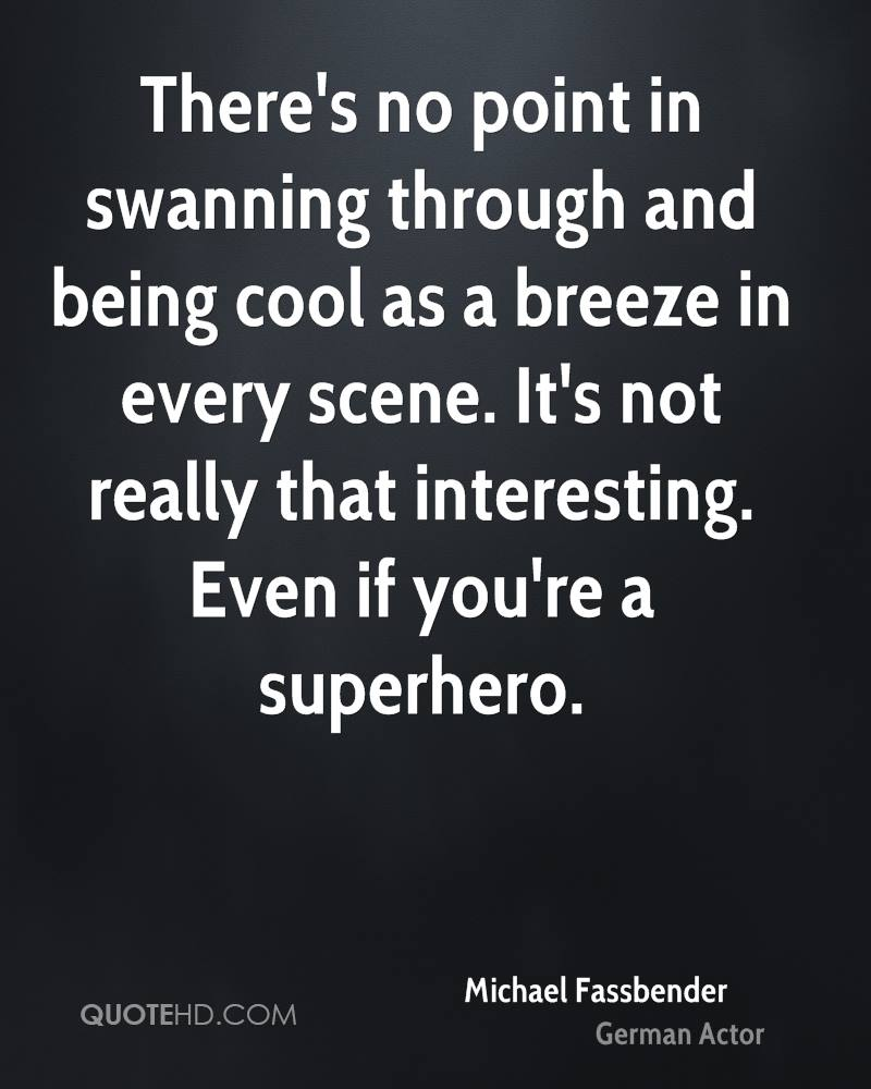 Being Cool Thoughts: Michael Fassbender Quotes
