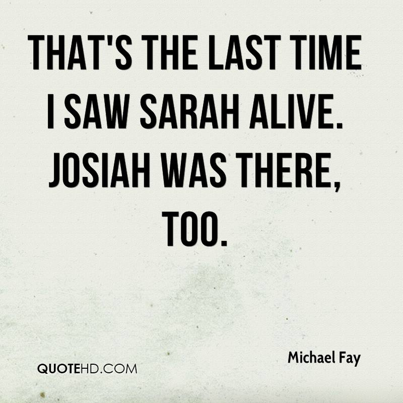 That's the last time I saw Sarah alive. Josiah was there, too.