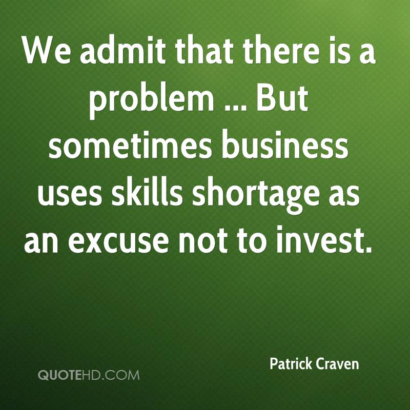 We admit that there is a problem ... But sometimes business uses skills shortage as an excuse not to invest.