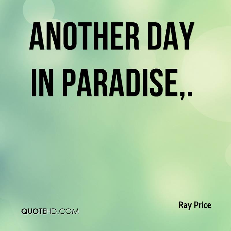 Ray Price Quotes QuoteHD Fascinating Paradise Quotes