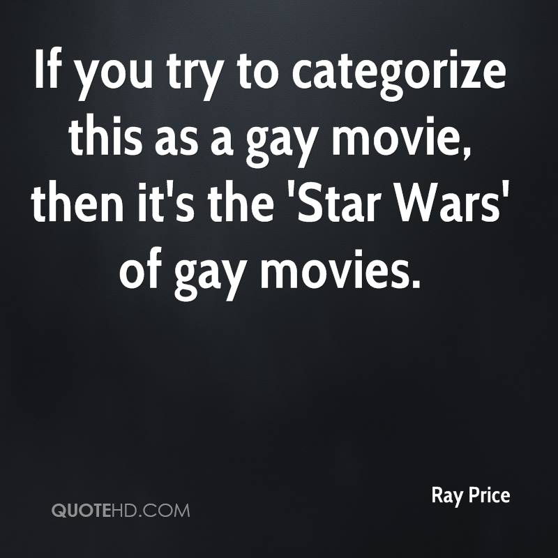 If you try to categorize this as a gay movie, then it's the 'Star Wars' of gay movies.