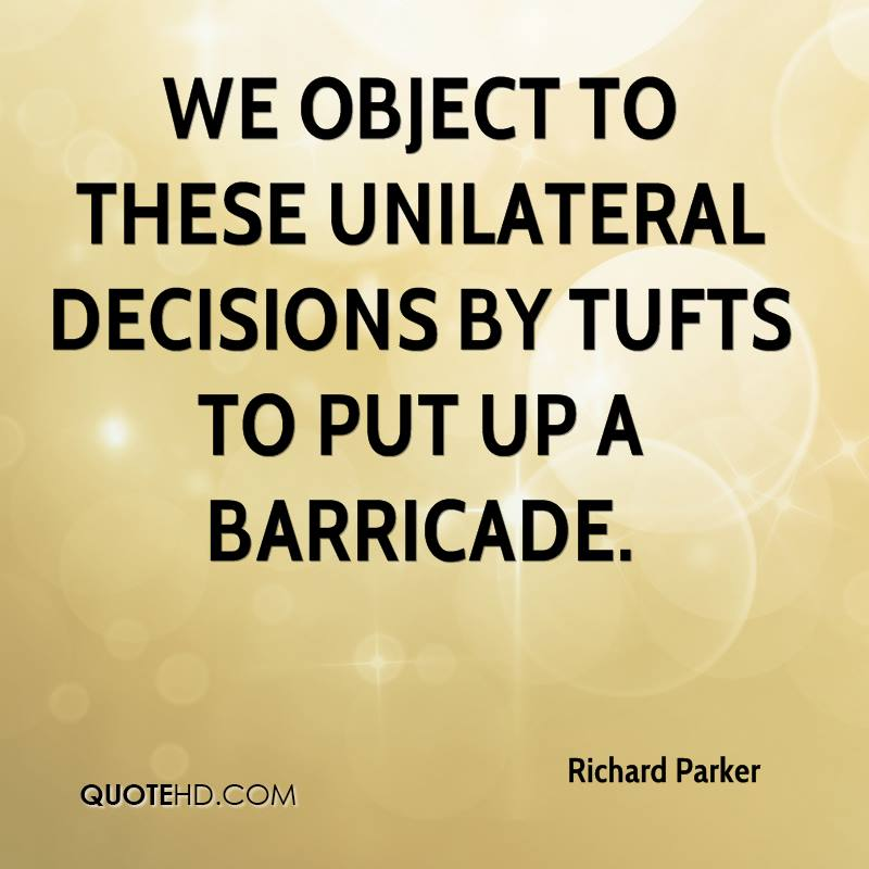 We object to these unilateral decisions by Tufts to put up a barricade.