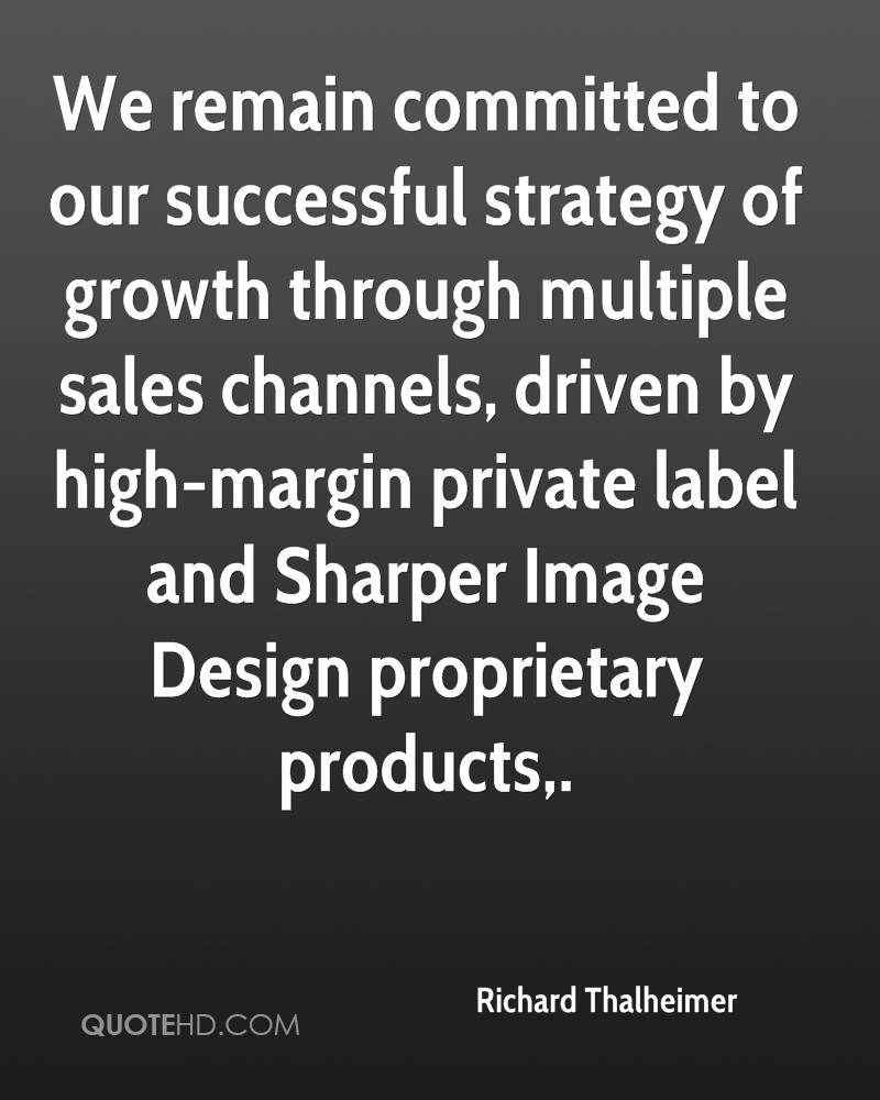 We remain committed to our successful strategy of growth through multiple sales channels, driven by high-margin private label and Sharper Image Design proprietary products.