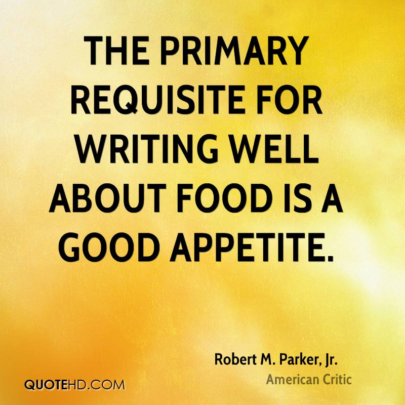 The primary requisite for writing well about food is a good appetite.