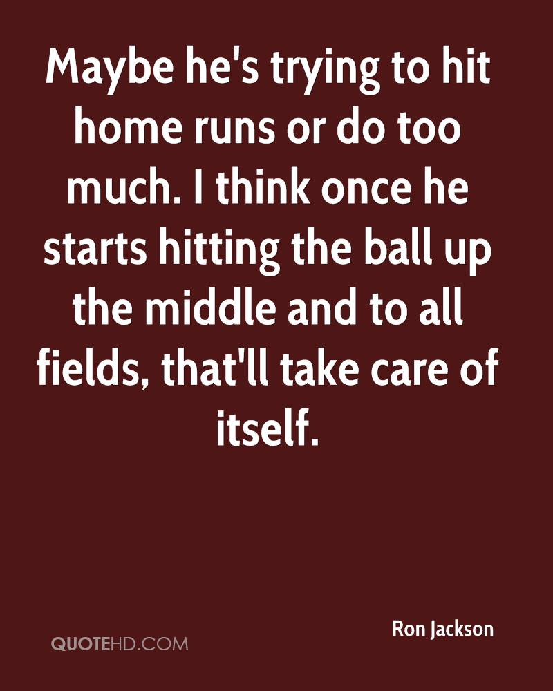 Maybe he's trying to hit home runs or do too much. I think once he starts hitting the ball up the middle and to all fields, that'll take care of itself.