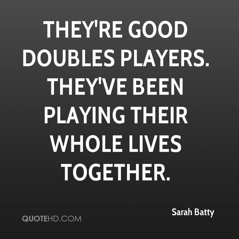 They're good doubles players. They've been playing their whole lives together.