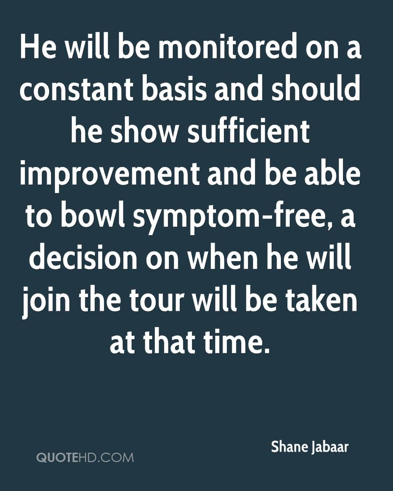 He will be monitored on a constant basis and should he show sufficient improvement and be able to bowl symptom-free, a decision on when he will join the tour will be taken at that time.