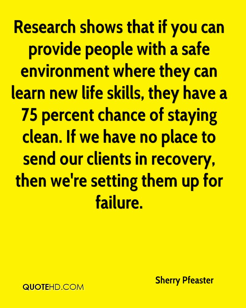 Research shows that if you can provide people with a safe environment where they can learn new life skills, they have a 75 percent chance of staying clean. If we have no place to send our clients in recovery, then we're setting them up for failure.
