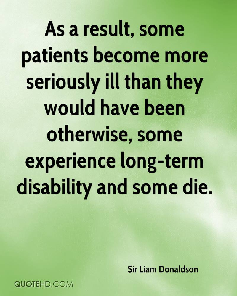 As a result, some patients become more seriously ill than they would have been otherwise, some experience long-term disability and some die.