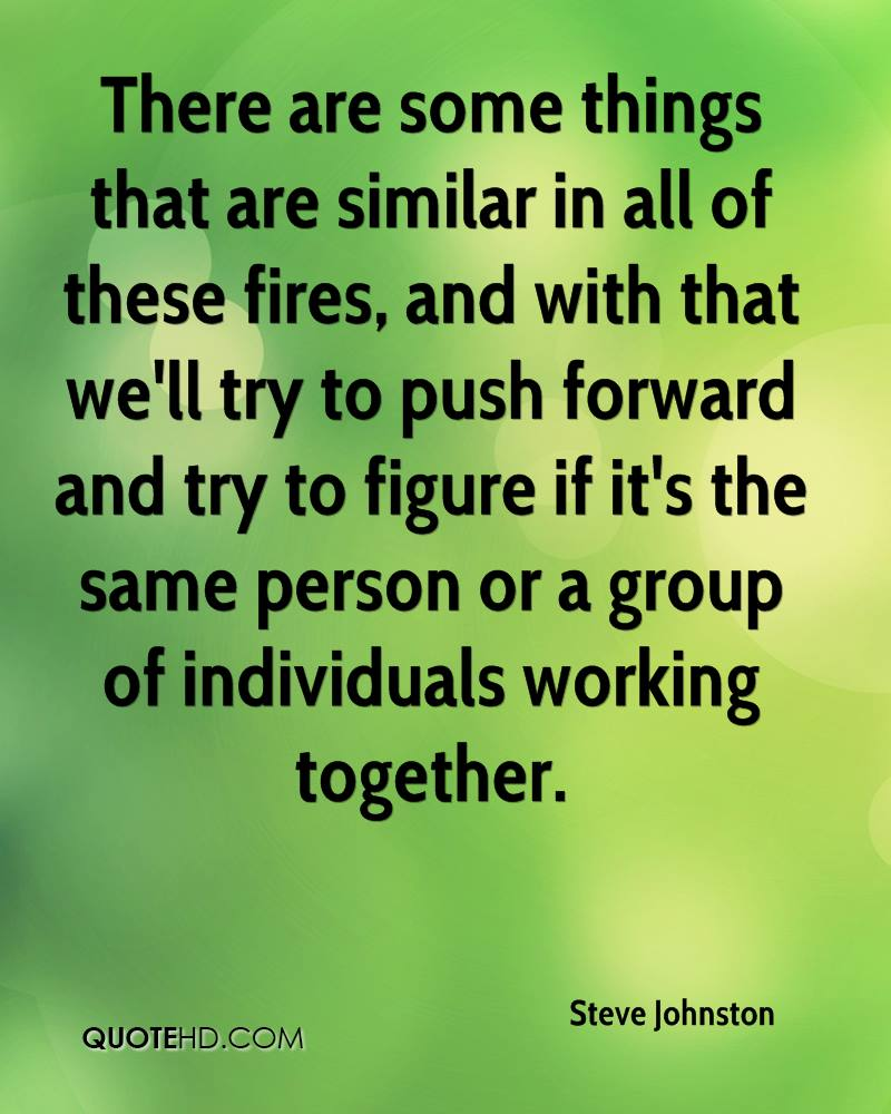 There are some things that are similar in all of these fires, and with that we'll try to push forward and try to figure if it's the same person or a group of individuals working together.