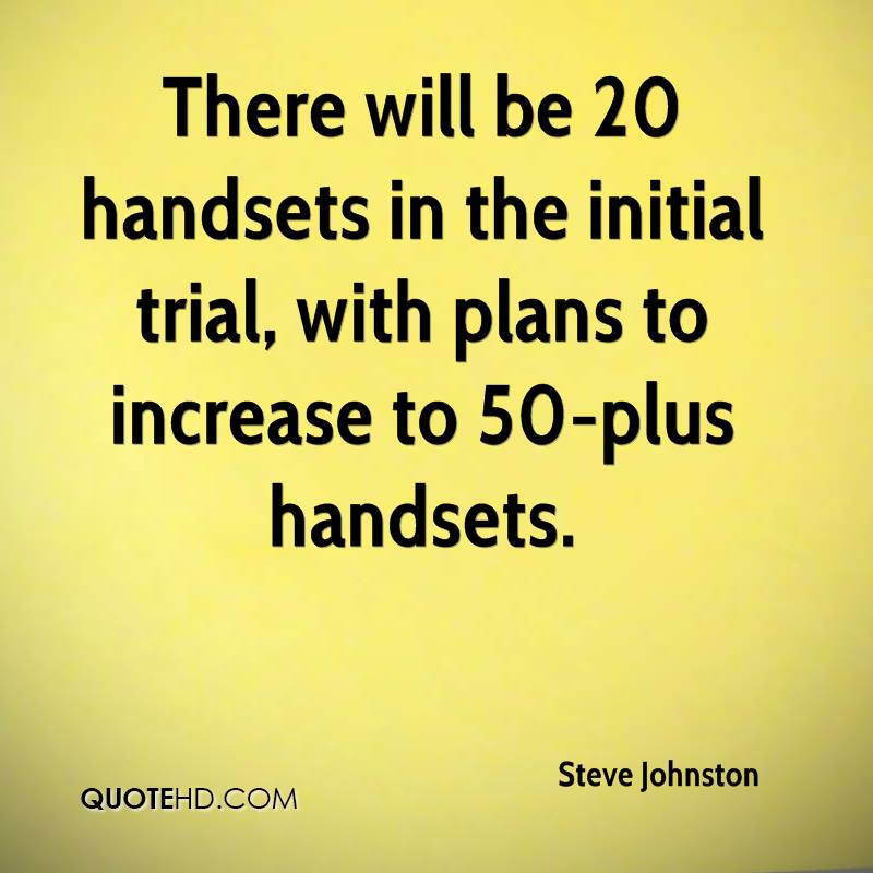 There will be 20 handsets in the initial trial, with plans to increase to 50-plus handsets.