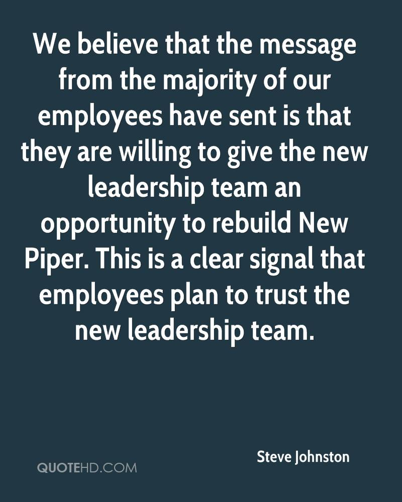 We believe that the message from the majority of our employees have sent is that they are willing to give the new leadership team an opportunity to rebuild New Piper. This is a clear signal that employees plan to trust the new leadership team.
