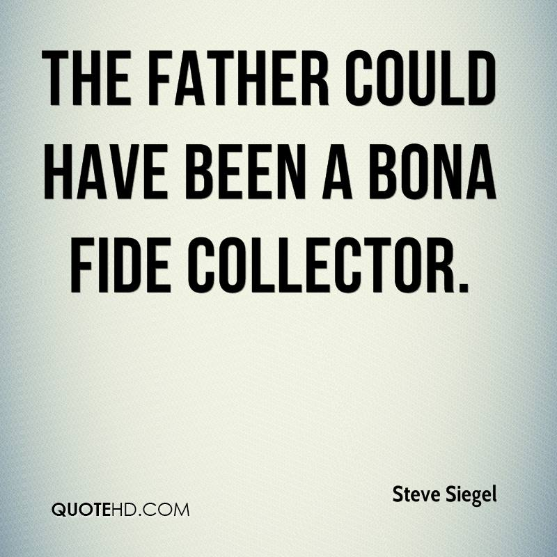 The father could have been a bona fide collector.