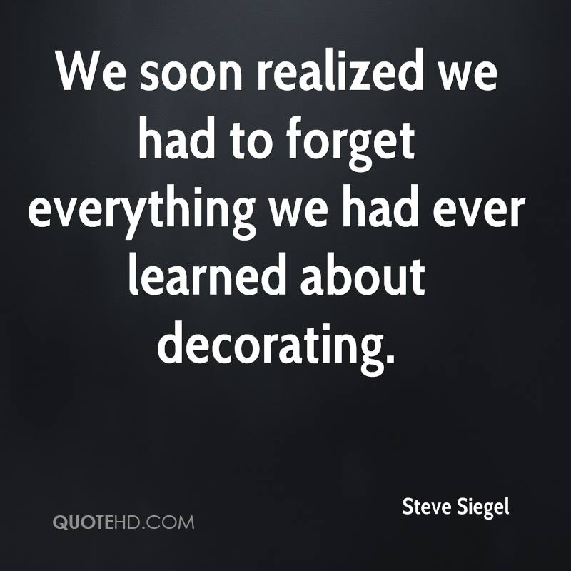 We soon realized we had to forget everything we had ever learned about decorating.