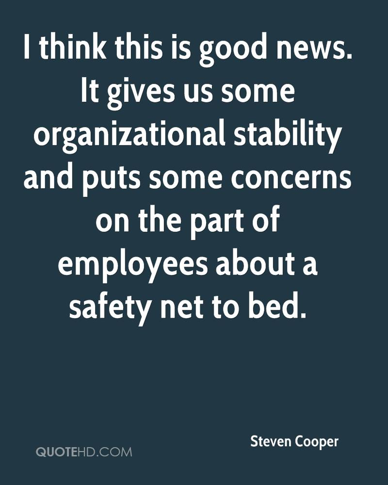 I think this is good news. It gives us some organizational stability and puts some concerns on the part of employees about a safety net to bed.