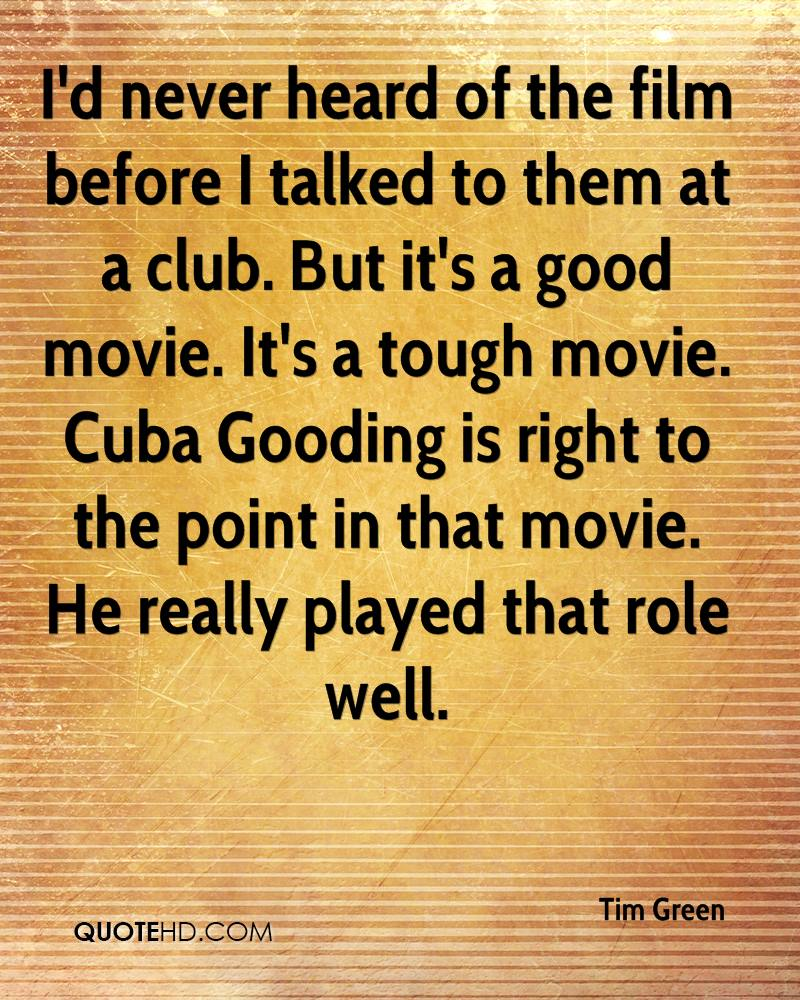 I'd never heard of the film before I talked to them at a club. But it's a good movie. It's a tough movie. Cuba Gooding is right to the point in that movie. He really played that role well.