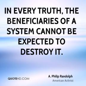 In every truth, the beneficiaries of a system cannot be expected to destroy it.